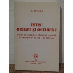 INTRE ORIENT SI OCCIDENT.STUDII DE CULTURA SI LITERATURA ROMANA-G.MIHAILA