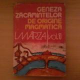 I.Marza - Geneza zacamintelor de origine magmatica - vol 1