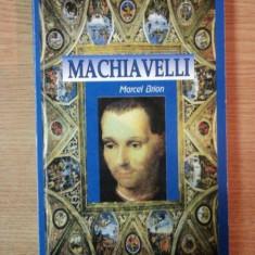 MACHIAVELLI GENIU SI DESTIN de MARCEL BRION - Istorie