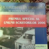 Bucurestii in imagini in vremea lui Carol I (3 volume) - Istorie