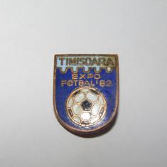 Insigna Expo Fotbal TIMISOARA 1982