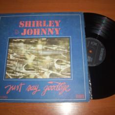 SHIRLEY & JOHNNY-JUST SAY GOODBYE disc vinil LP vinyl pickup pick-up