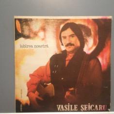 VASILE SEICARU - IUBIREA NOASTRA (EDE 03078/ELECTRECORD) - VINIL/Stare PERFECTA - Muzica Folk