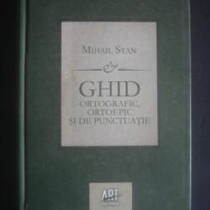 MIHAIL STAN - GHID ORTOGRAFIC, ORTOEPIC SI DE PUNCTUATIE
