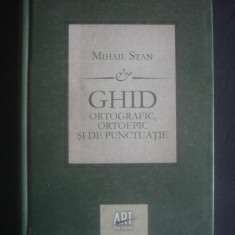 MIHAIL STAN - GHID ORTOGRAFIC, ORTOEPIC SI DE PUNCTUATIE - Dictionar Altele