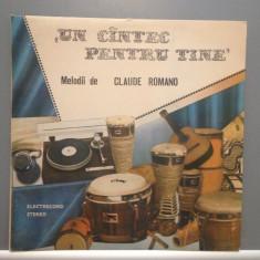 UN CANTEC PENTRU TINE - CLAUDE ROMANO (EDE 03632/ELECTRECORD) - VINIL/IMPECABIL - Muzica Pop