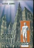 OMUL, ACEST NECUNOSCUT- Alexis CARREL, Alta editura