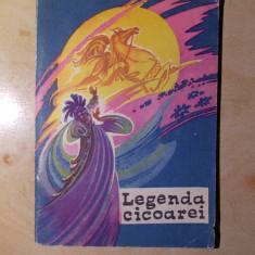 LEGENDA CICOAREI ( LEGENDE POPULARE ROMANESTI ) * TRAISTA CU POVESTI - 1967 - Carte de povesti