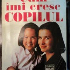 CUM IMI CRESC COPILUL-LAURENCE PERNOUD, BUC.1996