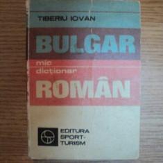 MIC DICTIONAR BULGAR - ROMAN de TIBERIU IOVAN, 1983 - Carte in alte limbi straine