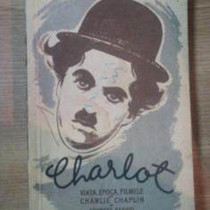 CHARLOT . VIATA, EPOCA, FILMELE LUI CHIARLIE CHAPLIN de GEORGES SADOUL - Carte Cinematografie