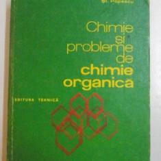 CHIMIE SI PROBLEME DE CHIMIE ORGANICA de P. ARSENE, ST. POPESCU, 1979 - Carte Chimie