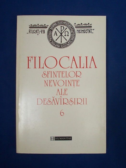 FILOCALIA SFINTELOR NEVOINTE [ VOL. 6 ] * TRAD. D. STANILOAE - HUMANITAS - 1997