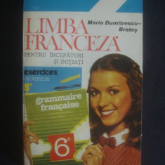 MARIA DUMITRESCU BRATES - LIMBA FRANCEZA PENTRU INCEPATORI SI INITIATI - Curs Limba Franceza