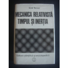 EMIL TOCACI - MECANICA RELATIVISTA TIMPUL SI INERTIA