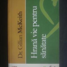 GILLIAN MCKEITH - HRANA VIE PENTRU SANATATE - Carte Alimentatie