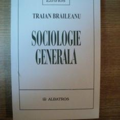 SOCIOLOGIE GENERALA de TRAIAN BRAILEANU, Bucuresti 2003 - Carte Sociologie