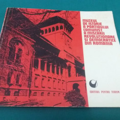 MUZEUL DE ISTORIE A PARTIDULUI COMUNIST, A MIȘCĂRII REVOLUȚIONARE DIN ROMÂNIA - Carte Epoca de aur