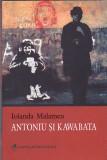 IOLANDA MALAMEN - ANTONIU SI KAWABATA ( CU DEDICATIE SI AUTOGRAF )