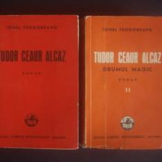 IONEL TEODOREANU - TUDOR CEAUR ALCAZ 2 volume {1940} - Carte veche