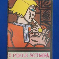 O PIELE SCUMPA * ILUSTRATII FRANCISC KALAB ( TRAISTA CU POVESTI ) - 1967 - Carte de povesti