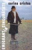 CORINA CRISTEA - EMIGRANT IN SINGURATATE ( CU DEDICATIE SI AUTOGRAF ), 1998