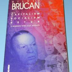 SILVIU BRUCAN DE LA CAPITALISM LA SOCIALISM SI RETUR BIOGRAFIE INTRE REVOLUTII - Carte Politica