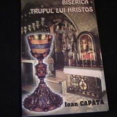 BISERICA, TRUPUL LUI HRISTOS-IOAN CAPATA- - Carti ortodoxe