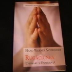 RUGACIUNEA-EXERSARE SI EXPERIENTA-WERNER SCHREEDER- - Carti ortodoxe