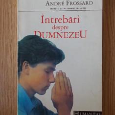 INTREBARI DESPRE DUMNEZEU- ANDRE FROSSARD - Carti Crestinism