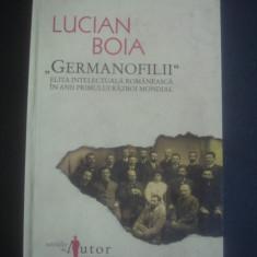 LUCIAN BOIA - GERMANOFILII ELITA INTELECTUALA ROMANEASCA IN ANII PRIMULUI RAZBOI - Carte Istorie