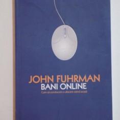 BANI ONLINE . CUM SA CONDUCEM O AFACERE STAND ACASA de JOHN FUHRMAN, 2007 - Carte Marketing