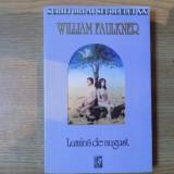 LUMINA DE AUGUST de WILLIAM FAULKNER , Bucuresti , COLECTIA SECOLUL XX