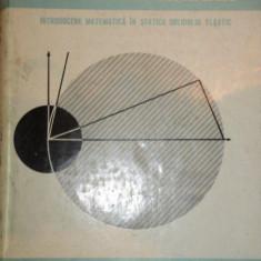 ELASTICITATE LINIARA, INTRODUCERE MATEMATICA IN STATICA SOLDULUI ELASTIC-LIVIU SOLOMON - Carte Matematica