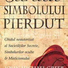 John Michael Greer - Secretele simbolului pierdut. Ghidul Societatilor Secrete - Carte masonerie, Niculescu
