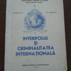 INTERPOLUL SI CRIMINALITATEA INTERNATIONALA - Gh. Pele, I. Hurdubaie - 1983