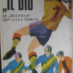 Carte de sport / Il dio si diavolii din fata portii - George Mihalache - Carte sport