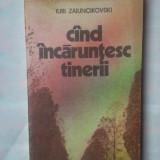 (C325) IURI ZAIUNCIKOVSKI - CAND INCARUNTESC TINERII - Roman, Anul publicarii: 1985