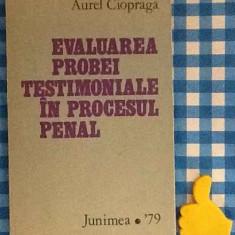 Evaluarea probei testemoniale in procesul penal Aurel Ciopraga - Carte Drept penal