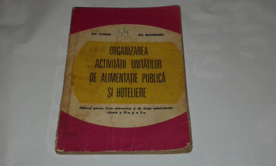 GH. COMAN-ORGANIZAREA ACTIVITATII UNITATILOR DE ALIMENTATIE PUBLICA SI HOTELIERE foto