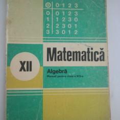 MATEMATICA - MANUAL PENTRU CLASA A XII- A - ALGEBRA - ION D. ION ( 4065 ) - Manual scolar didactica si pedagogica, Clasa 12, Didactica si Pedagogica