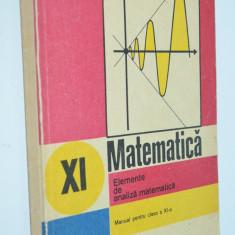 Matematica - Elemente de analiza matematica, clasa XI - a 1992 - Carte Matematica