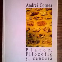 Andrei Cornea - Platon. Filozofie si cenzura - Filosofie