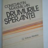 DRUMURILE SPERANTEI - CONSTANTIN MAXIMILIAN ( 4342 )