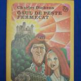 CHARLES DICKENS - OSUL DE PESTE FERMECAT * ILUSTRATII IACOB DESIDERIU - 1975