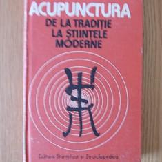 ACUPUNCTURA DE LA TRADITIE LA STIINTELE MODERNE- C IONESCU TARGOVISTE - Carte Medicina alternativa
