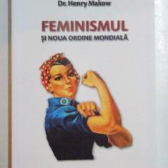 FEMINISMUL SI NOUA ORDINE MONDIALA de HENRY MAKOW, 2012 - Carte Sociologie