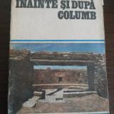 INAINTE SI DUPA COLUMB - Dan Grigorescu - editura Eminescu, 1987, 270 p. - Carte de calatorie