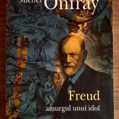 Michel Onfray – Freud amurgul unui idol - Carte Filosofie
