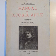 MANUAL DE ISTORIA ARTEI de G. OPRESCU, VOLUMUL III, EDITIA A II-A, SECOLUL AL XIX-LEA (CLASICISMUL SI ROMANTISMUL) 1946 - Carte Istoria artei